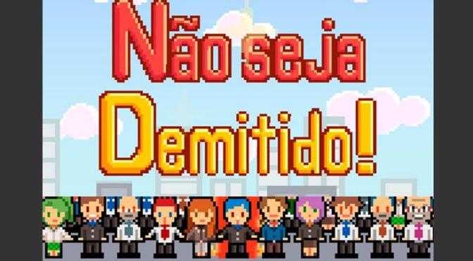 Não Seja Demitido – Já conhece o viciante jogo indie para quem quer arrumar o emprego dos sonhos? Relembre este clássico mobile!