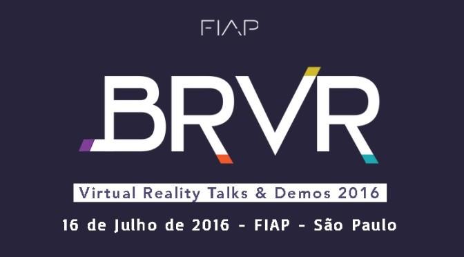 Conferência BRVR 2016 traz a Realidade Virtual ao Mundo Real