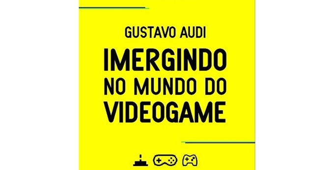 """Livro """"Imergindo no Mundo do Videogame"""" explica o que torna um jogo eletrônico tão interessante"""