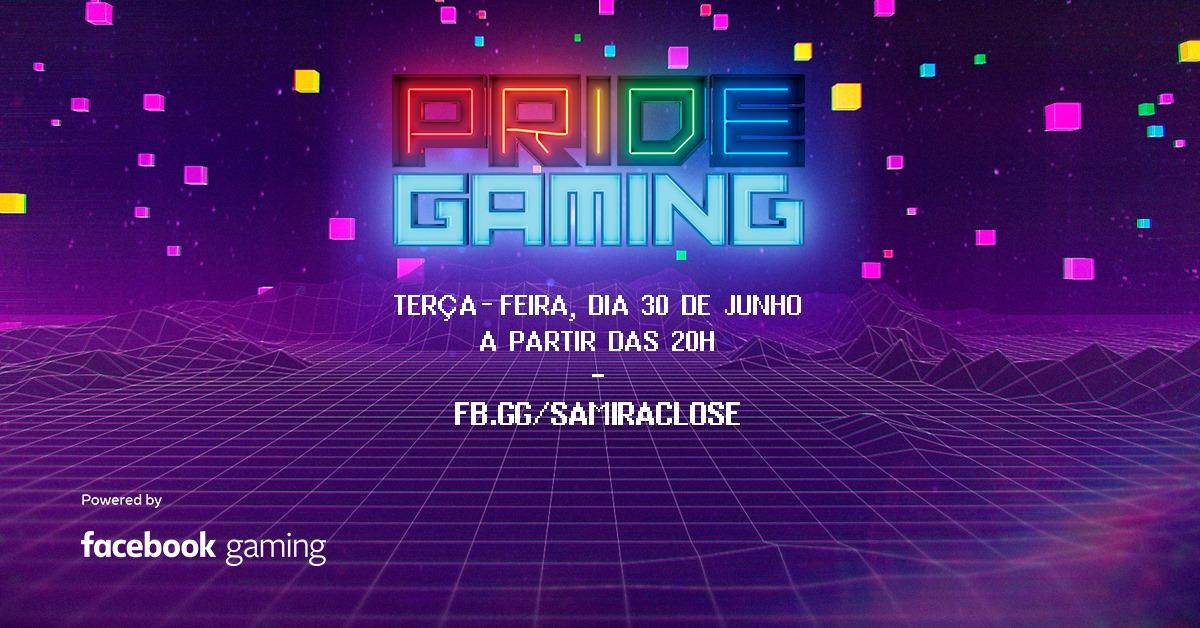 Pride Gaming: Samira Close e convidados celebram Mês do Orgulho LGBTQ+ em Live no Facebook Gaming